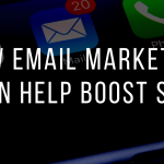 How Email Marketing Can Help Boost SEO