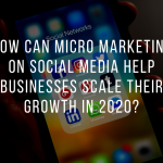 How can micro marketing on social media help businesses scale their growth in 2020?