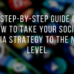 A Step-by-Step Guide On How To Take Your Social Media Strategy To The Next Level
