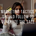 Six Marketing tactics you should follow to generate the sale