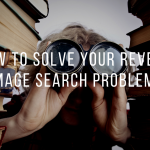 How to Solve Your Reverse Image Search Problems!