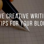 Five creative writing tips for your blog
